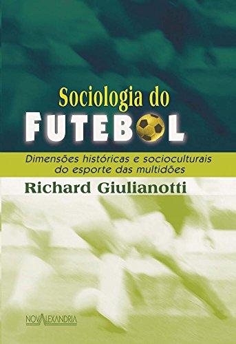 Sociologia do Futebol: Dimensões históricas e socioculturais do esporte das multidões, livro de Richard Giulianotti