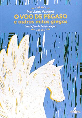 O Voo De Pegaso E Outros Mitos Gregos, livro de Marciano Vasques Pereira
