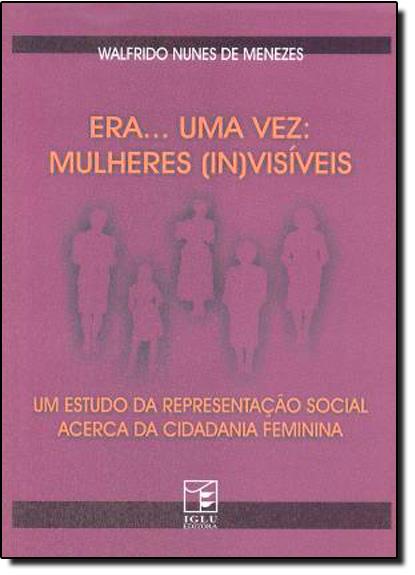 Era... Uma Vez: Mulheres Invisíveis, livro de Walfrido Nunes de Menezes