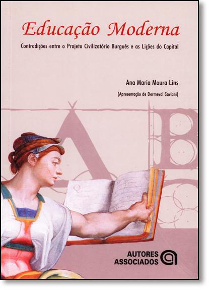 Educação Moderna: Contradições Entre o Projeto Civilizatório Burgues e as Lições do Capital, livro de Ana Maria Moura Lins