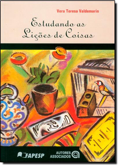 ESTUDANDO AS LICOES DE COISAS: ANALISE DOS FUNDAMENTOS FILOSOFICOS DO METOD, livro de VALDEMARIN