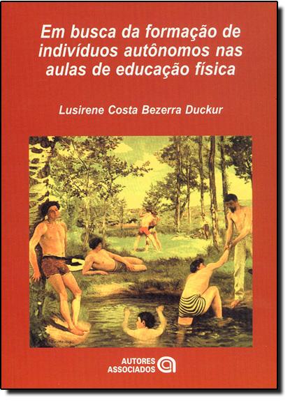EM BUSCA DA FORMACAO DE INDIVIDUOS AUTONOMOS NAS AULAS DE EDUCACAO FISICA, livro de DUCKUR