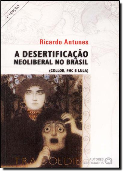 Desertificação Neoliberal no Brasil, A, livro de Ricardo Antunes