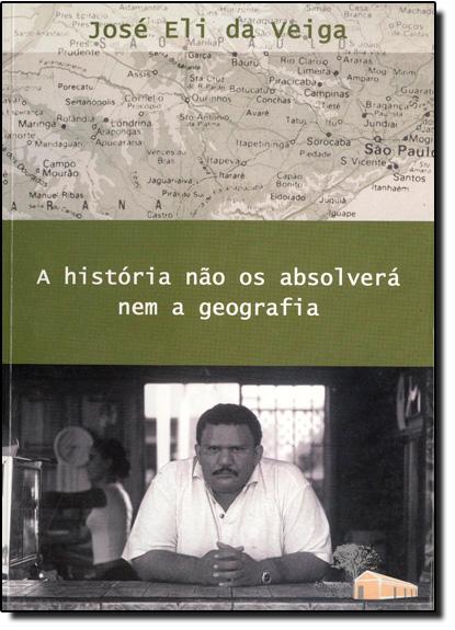 HISTORIA NAO OS ABSOLVERA NEM A GEOGRAFIA, A, livro de Ilma Passos Alencastro Veiga