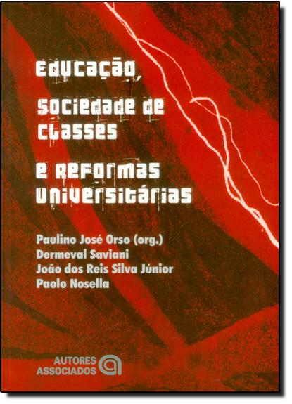 EDUCACAO, SOCIEDADE DE CLASSES E REFORMAS UNIVERSITARIAS, livro de ORSO