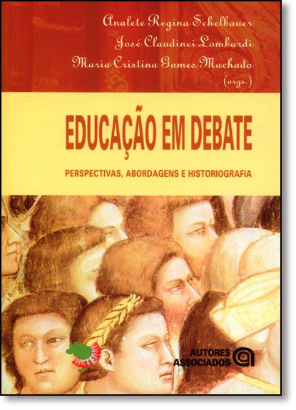 Educação em Debate: Perspectivas, Abordagens e Historiografia, livro de Analete Regina Schelbauer