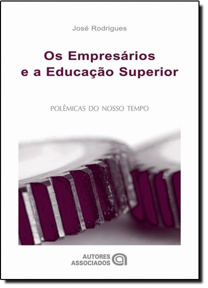 EMPRESARIOS E A EDUCACAO SUPERIOR, OS, livro de Mayra Rodrigues Gomes 1