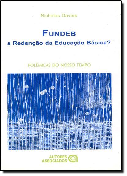 FUNDEB - A REDENCAO DA EDUCACAO BASICA? - COL. POLEMICAS DO NOSSO TEMPO, livro de Patricia M Davies