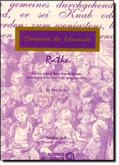 Escritos Sobre a Nova Arte de Ensinar de Wolfgang Ratke ( 1571-1635 ): Textos Escolhidos, livro de Sandino Hoff