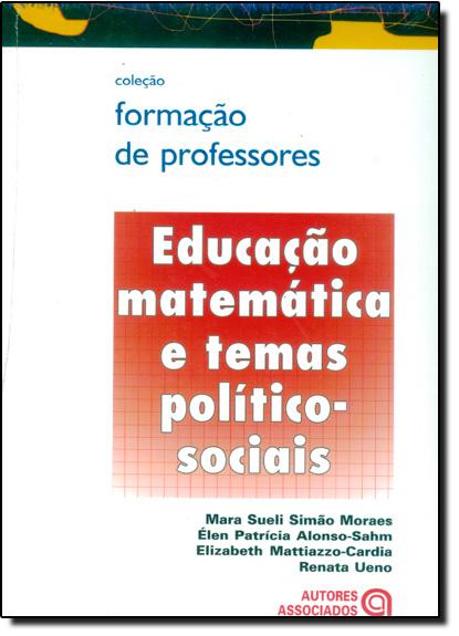 EDUCACAO MATEMATICA E TEMAS POLITICO-SOCIAIS, livro de Maria do Carmo Galiazzi
