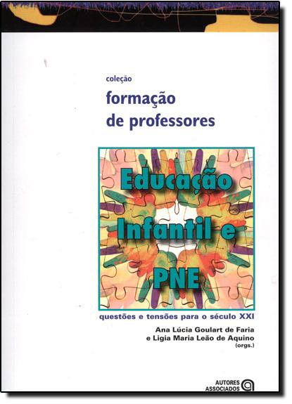 Educação Infantil e Pne: Questões e Tensões Para o Século Xxi - Coleção Formação de Professores, livro de Ana Lúcia Goulart de Faria