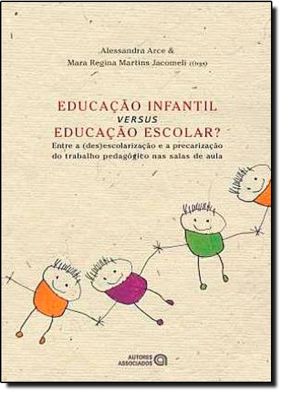 Educação Infantil Versus Educação Escolar?, livro de Mara Regina Martins Jacomeli