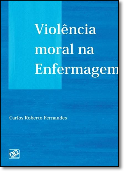 Violência Moral na Enfermagem, livro de Carlos Roberto Fernandes