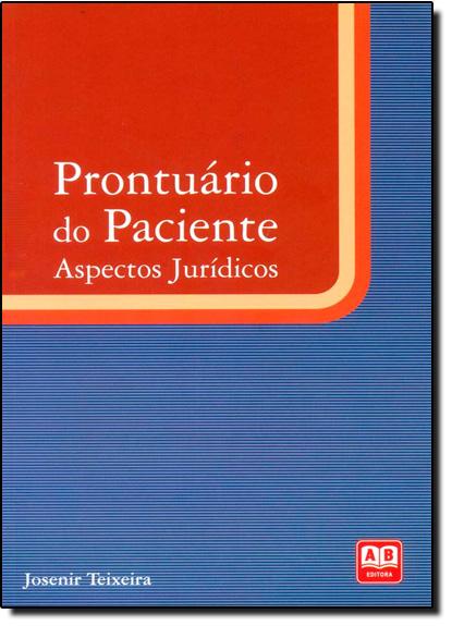 Prontuário do Paciente: Aspectos Jurídicos, livro de Josenir Teixeira