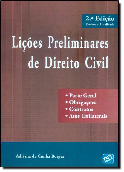 Lições Preliminares de Direito Civil - Parte Geral - Obrigações - Contratos - Atos Unilaterais, livro de Adriana da Cunha Borges