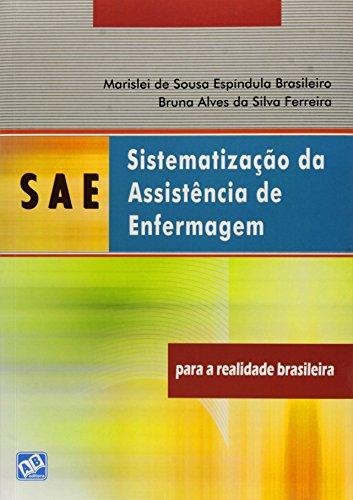 Sae - Sistematização da Assistência de Enfermagem: Para a Realidade Brasileira, livro de Marislei de Sousa Espíndula Brasileiro