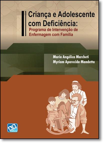 Criança e Adolescente com Deficiência: Programa de Intervenção de Enfermagem com Família, livro de Maria Angélica Marcheti