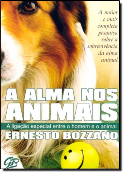 Alma dos Animais, A: A Ligação Especial Entre o Homem e o Animal - Livro de Bolso, livro de Ernesto Bozzano