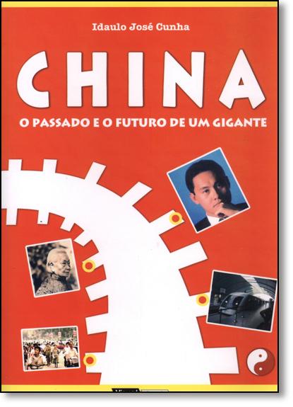 China: O Passado e o Futuro de um Gigante, livro de Idaulo José Cunha