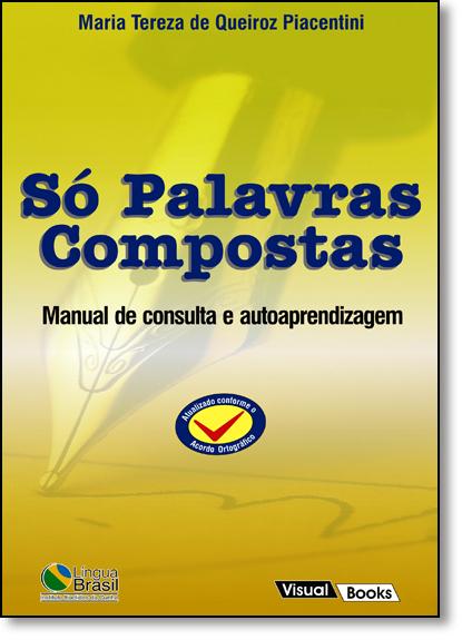 Só Palavras Compostas: Manual de Consulta e Autoaprendizagem, livro de Maria Tereza de Queiroz Piacentini