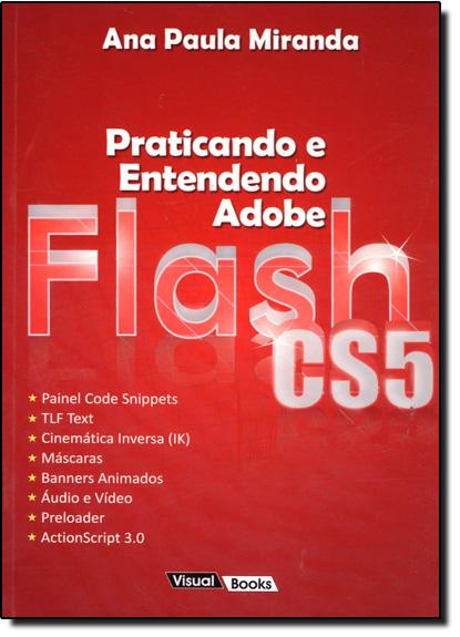 Praticando e Entendendo Adobe Flash Cs5, livro de Ana Paula Miranda