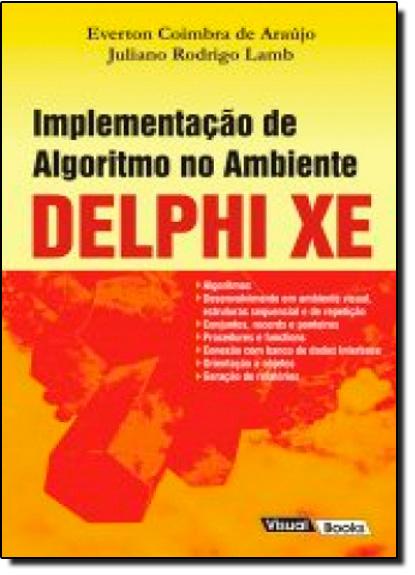 Implementação de Algoritmo no Ambiente Delphi Xe - 2012, livro de Everton Coimbra de Araújo