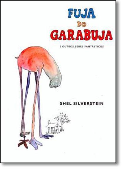 Fuja do Garabuja e os Outros Seres Fantasticos, livro de Shel Silverstein