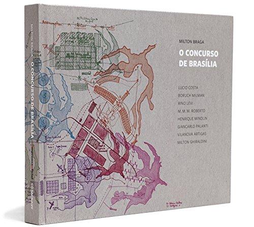 O concurso de Brasília: sete projetos para uma capital, livro de Milton Braga