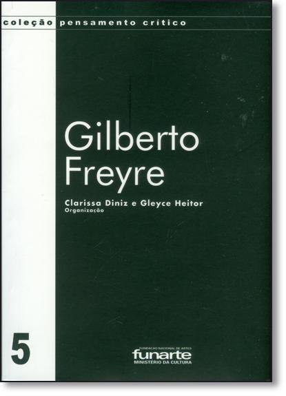 Gilberto Freyre - Coleção Pensamento Crítico, livro de Clarissa Diniz
