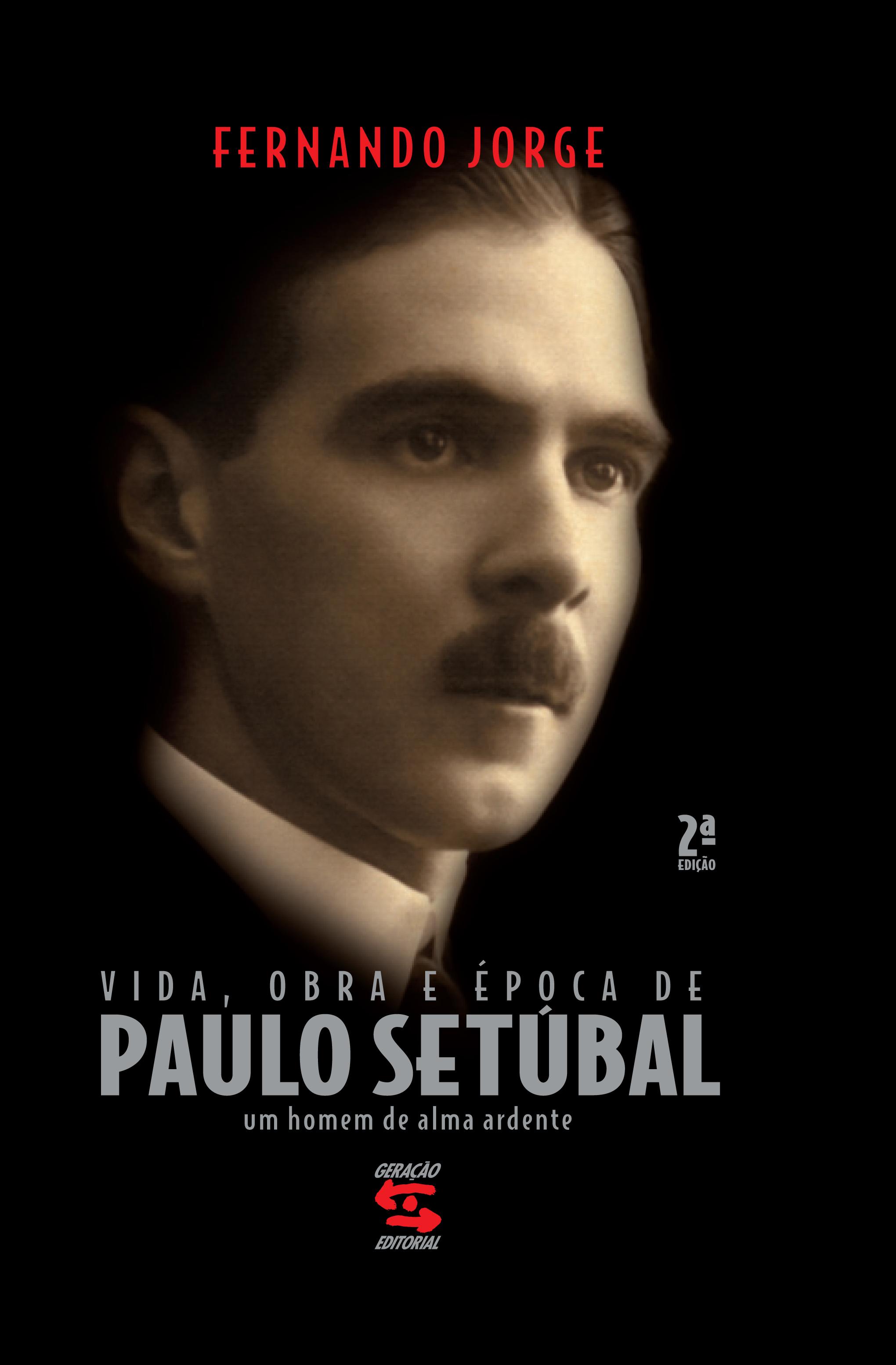 VIDA, OBRA E EPOCA DE PAULO SETUBAL UM HOMEM DE ALMA ARDENTE, livro de JORGE, FERNANDO
