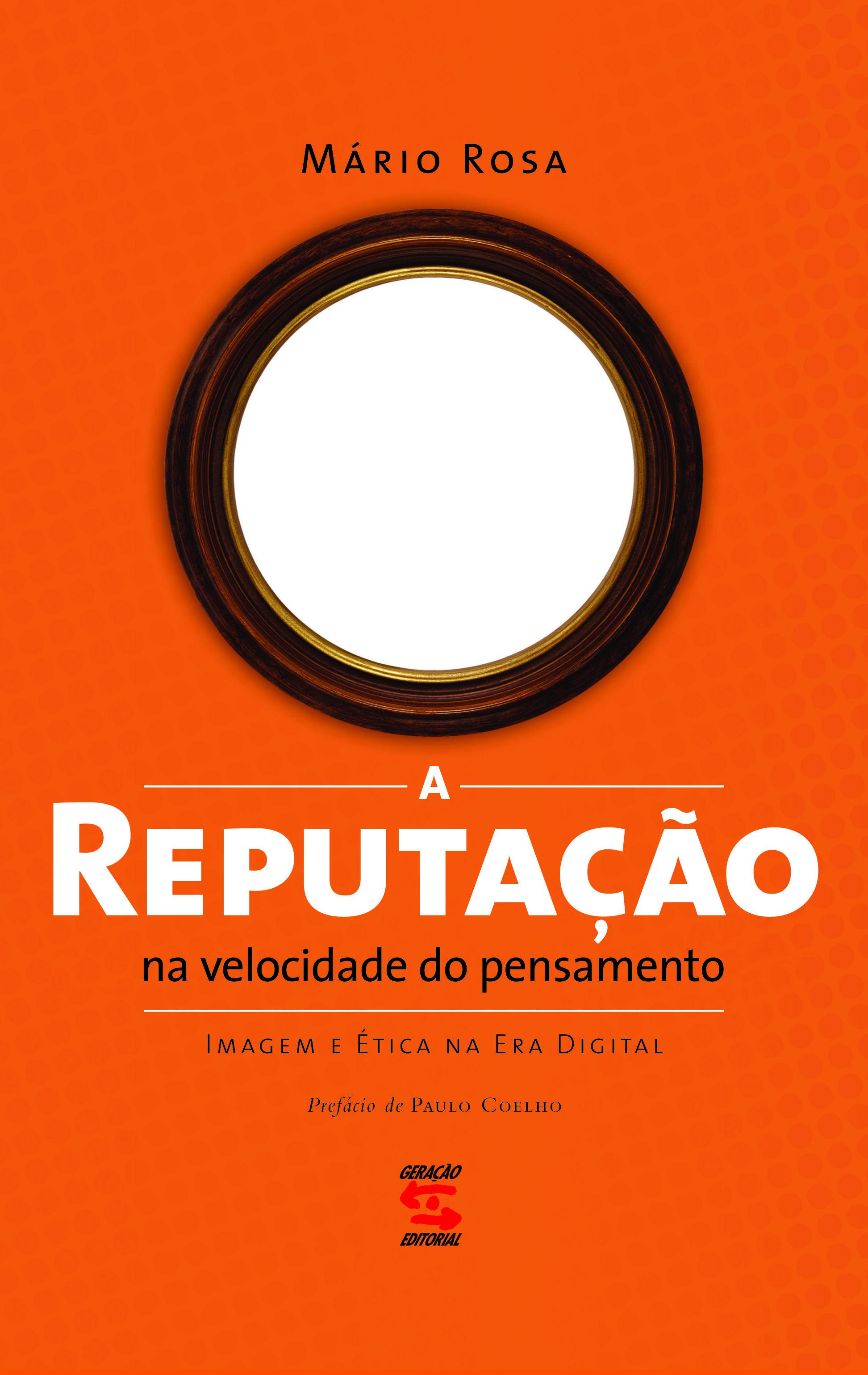 Reputação na Velocidade do Pensamento, A: Imagem e Ética na Era Digital, livro de Mário Rosa