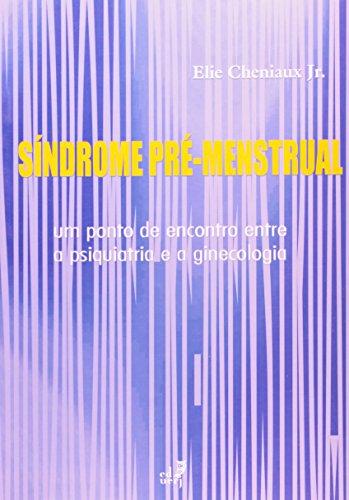 Sindrome Pré Menstrual. Um Ponto De Encontro Entre A Psiquiatria E Ginecologia, livro de Elie Cheniaux