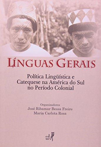 Línguas Gerais. Política Línguística E Catequese Na América Do Sul No Período Colonial, livro de José Ribamar Bessa Freire, Maria Carlota