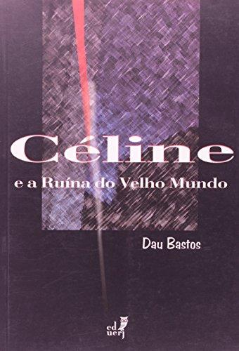 Céline E A Ruína Do Velho Mundo, livro de Dau Bastos
