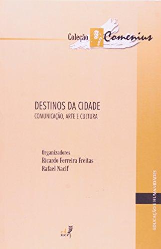 Destinos Da Cidade. Comunicação, Arte E Cultura. Col. Comenius, livro de Ricardo Ferreira Freitas