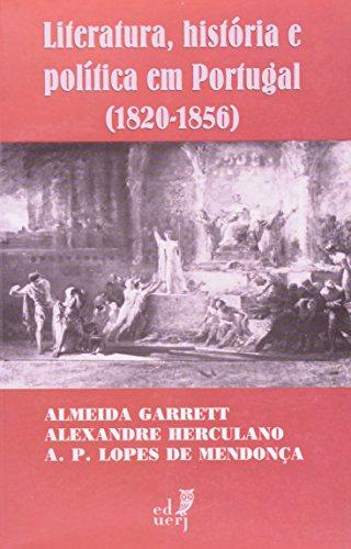 Literatura, História e Política em Portugal (1820-1856), livro de Almeida Garrett, Alexandre Herculano, A. P. Lopes de Mendonça