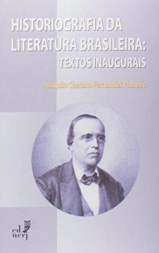 Histografia Da Literatura Brasileira. Textos Inaugurais, livro de Joaquim Caetano Fernandes Pinheiro