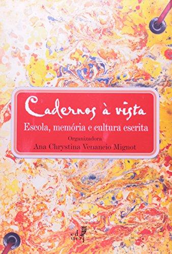 Cadernos à Vista. Escola, Memória e Cultura Escrita, livro de Ana Chrystina Venancio Mignot