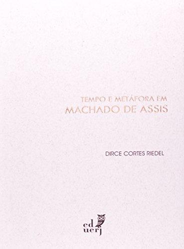 Tempo E Metáfora Em Machado De Assis, livro de Dirce Cortes Riedel