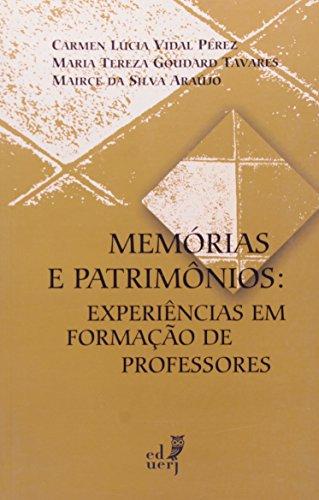 Memórias e Patrimônios. Experiências em Formação de Professores, livro de Carmen Lúcia Vidal Perez
