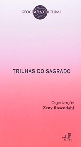 Trilhas Do Sagrado - Coleção Geografia Cultural, livro de Zeny Rosendhal