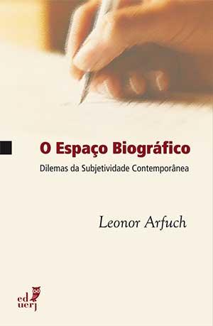 O espaço biográfico: dilemas da subjetividade contemporânea, livro de Leonor Arfuch