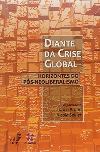 Diante da Crise Global. Horizontes do Pós-Neoliberalismo, livro de Nicola Sekler, Ulrich Brand