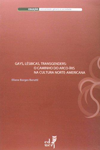 Gays, Lésbicas, Transgenders. O Caminho Do Arco-íris Da Cultura Norte-americana, livro de Eliane Borges Berutti