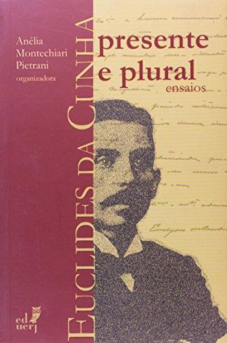 Euclides Da Cunha. Presente E Plural Ensaios, livro de Anelia Montechiari Pietrani