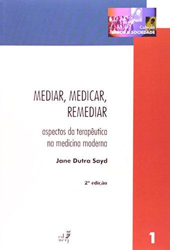 Mediar, Medicar, Remediar. Aspectos Da Terapia Na Medicina Moderna, livro de Jane Dutra Sayd