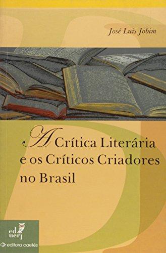 A Crítica Literária e os Críticos Criadores no Brasil, livro de José Luis Jobim