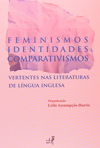 Feminismo, Identidades, Comparativismo. Vertentes Nas Literaturas De Língua Inglesa, livro de Leila Assumpcão Harris