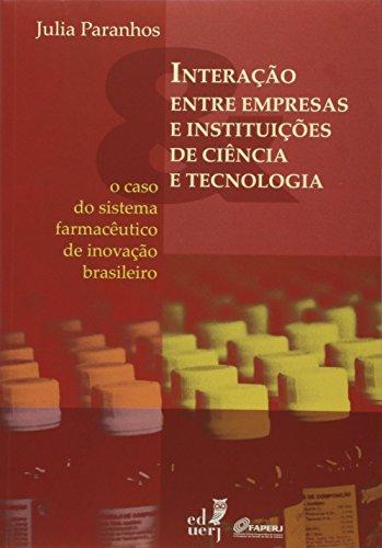 Interação Entre Empresas e Instituições de Ciência e Tecnologia. O Caso do Sistema Farmacêutico de Inovação Brasileiro, livro de Julia Paranhos
