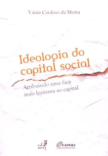 Ideologia Do Capital Social. Atribuindo Uma Face Mais Humana Ao Capital, livro de Vania Cardoso da Motta